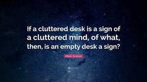 Albert Einsteins Desk Albert Einstein Quote U201cif A Cluttered Desk Is A Sign Of A