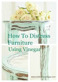 distress furniture with vinegar tutorial white lace cottage