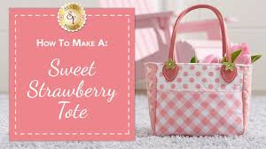 how to make a sweet strawberry tote with jennifer bosworth of