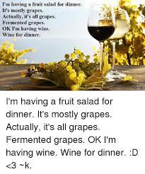 Fruit Salad For Dinner Meme - i m having a fruit salad for dinner it s mostly grapes actually it s