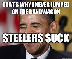 Steelers Suck Meme - that s why i never jumped on the bandwagon steelers suck scumbag