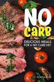 no carb cookbook delicious meals for a no carb diet kindle