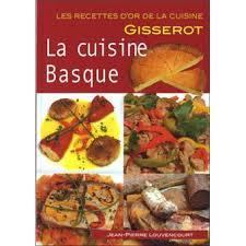 cuisine basque recettes la cuisine basque recettes d or broché jean louvencourt