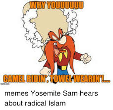 Yosemite Sam Meme - whymiuuuuuu camel memes yosemite sam hears about radical islam