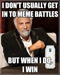 But When I Do Meme - i don t usually get in to meme battles but when i do i win