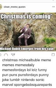 Michael Buble Meme - clean meme queen christmas is coming michael bublé emerges from his