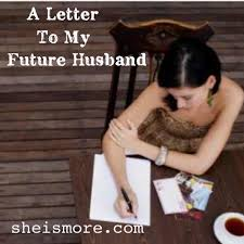 a letter to my future husband she is more