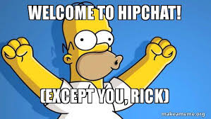 Hipchat Meme - welcome to hipchat except you rick happy homer make a meme