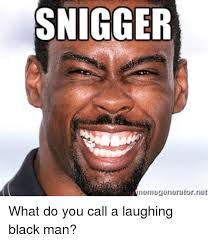 Laughing Man Meme - snigger nemegeneratorne what do you call a laughing black man