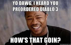 Yo Dawg Know Your Meme - image 305511 diablo know your meme