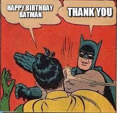 Batman Birthday Meme - happy birthday batman batman slapping robin meme on memegen