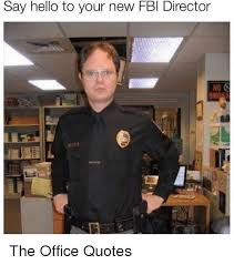 say hello to your new fbi director the office quotes fbi meme on