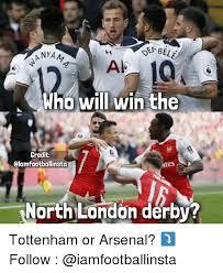 Arsenal Tottenham Meme - anya who will win the credit alamfootballinsta north london derby