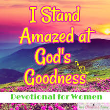 god s i stand amazed at god s goodness herchristianhome