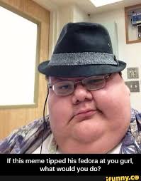 Fedora Guy Meme - re random question how often do you wash your hair