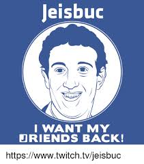 Twitch Memes - jeisbuc i want my jriends back httpswwwtwitchtvjeisbuc twitch