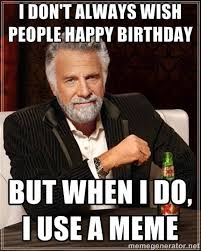 Most Interesting Man Birthday Meme - worlds most interesting man birthday meme birthday memes