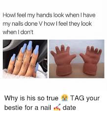 Nails Meme - howl feel my hands look when i have my nails done v how i feel