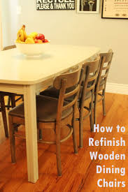 How To Make A Dining Room Chair How To Refinish Wooden Dining Chairs A Step By Step Guide From