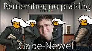 Gabe Newell Memes - remember no praising gabe newell imgur