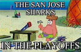 San Jose Sharks Meme - the san jose sharks patrick nails it meme on memegen