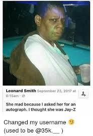 She Mad Meme - leonard smith september 23 2017 at 615am she mad because i asked