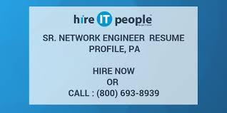 Juniper Network Engineer Resume Sr Network Engineer Resume Profile Pa Hire It People We Get