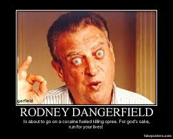 Rodney Dangerfield Memes - rodney dangerfield demotivational by master of the boot on deviantart