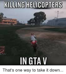 Meme Gta - killing helicopters in gta v that s one way to take it down gta