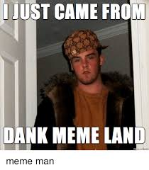 Meme Land - i just came from dank meme land dank meme on esmemes com