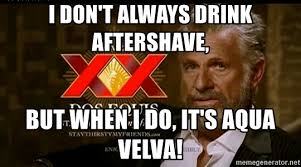Dos Equis Man Memes - i don t always drink aftershave but when i do it s aqua velva
