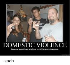 Domestic Violence Meme - domestic violence because sometimes you have to tell her more than