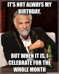 Its My Birthday Meme - not always my birthday