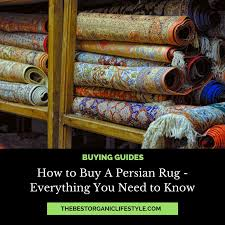 how to buy a persian rug u2013 the ultimate guide the best organic