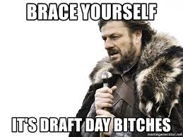 Draft Day Meme - brace yourself it s draft day bitches winter is coming meme
