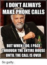 On The Phone Meme - i don t always make phone calls but when ido i pace through the