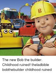 Builder Memes - o the new bob the builder childhood ruined theladbible