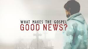 what makes the gospel good news u2013 easter 2017