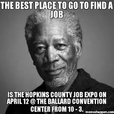 Finding A Job Meme - the best place to go to find a job is the hopkins county job expo on