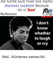 Mj Meme - my sister said that she hates michael jackson because he is bad my