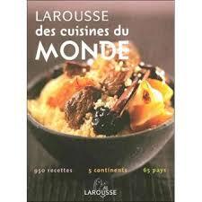 livre larousse cuisine larousse des cuisines du monde relié collectif achat livre