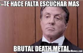 Death Metal Meme - te hace falta escuchar mas brutal death metal meme de