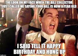 Bill Collector Meme - good fellas hilarious meme imgflip