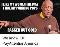 Pudding Meme - ilikemywomen the way i like my pudding pops passed out cold we