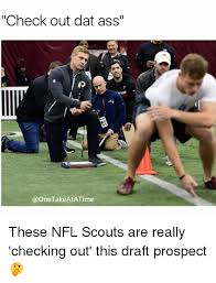 Dat Ass Meme Generator - check out dat ass these nfl scouts are really checking out this