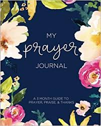 my prayer journal a 3 month guide to prayer praise and thanks