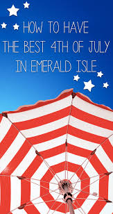 how to have the best 4th of july in emerald isle