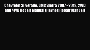 download chevrolet silverado gmc sierra 2007 2013 2wd and 4wd