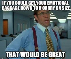 Carry On Meme - emotional baggage carry on imgflip