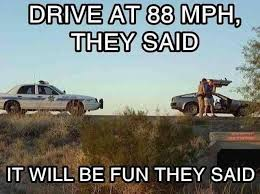 Back To The Future Meme - drive at 88 mph they said it will be fun they said back to
